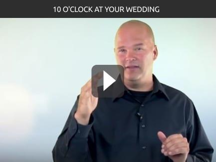 10 O'CLOCK AT YOUR WEDDING