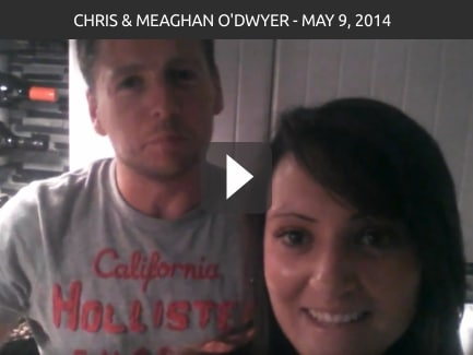 Chris & Meaghan O'Dwyer – May 9, 2014