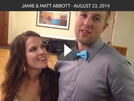 Jamie & Matt Abbott – August 23, 2014